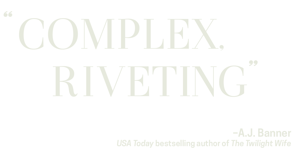 """Complex, Riveting."" -A.J.Banner, USA Today bestselling author of the Twilight Wife"